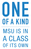 One of a kind - MSU is in a class of its own