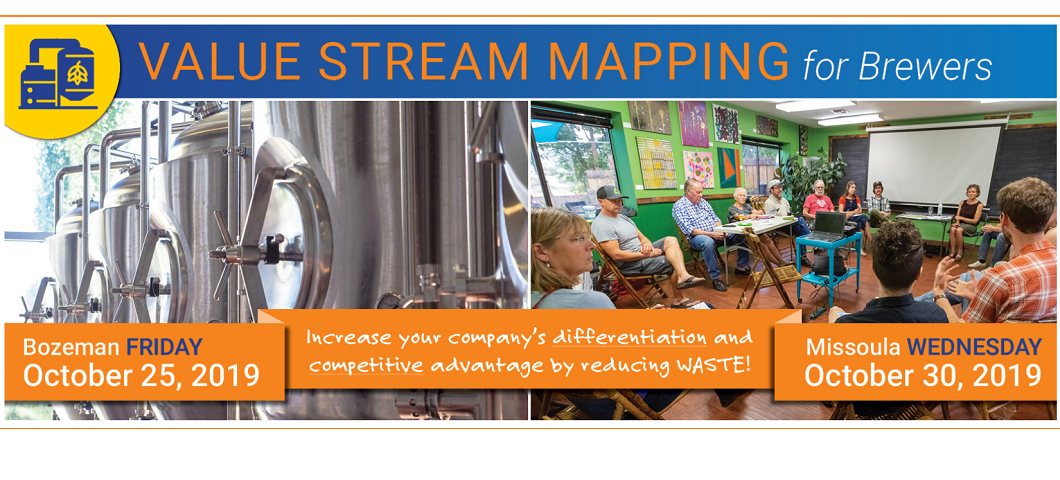 Value Stream Mapping for Brewers will be in Bozeman Friday October 25th and in Missoula Wednesday October 30th. This a great workshop for Brewers, Food and Beverage manufacturers and businesses in any industry to see how wastes can be reduced, customer value can be increased and how your bottom line can be improved. Increase your company's differentiation and competitive advantage by reducing waste.