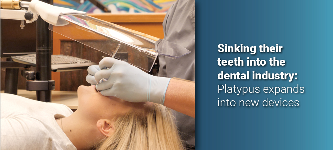 Sinking their teeth into the dental industry: Platypus expands into new devices