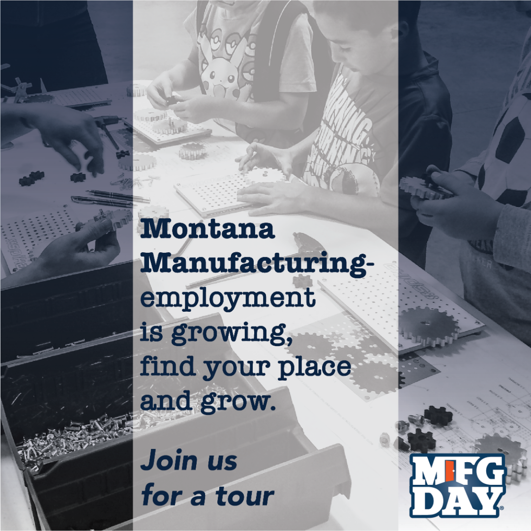 Message: Montana Manufacturing- empoyment is growing, find your place and grow. Joins Us for a tour. Logo-MFG Day