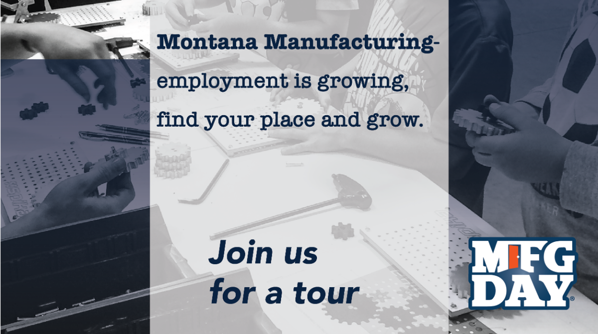 Message: Montana Manufacturing- employment is growing, find your place and grow. Joins Us for a tour. Logo-MFG Day