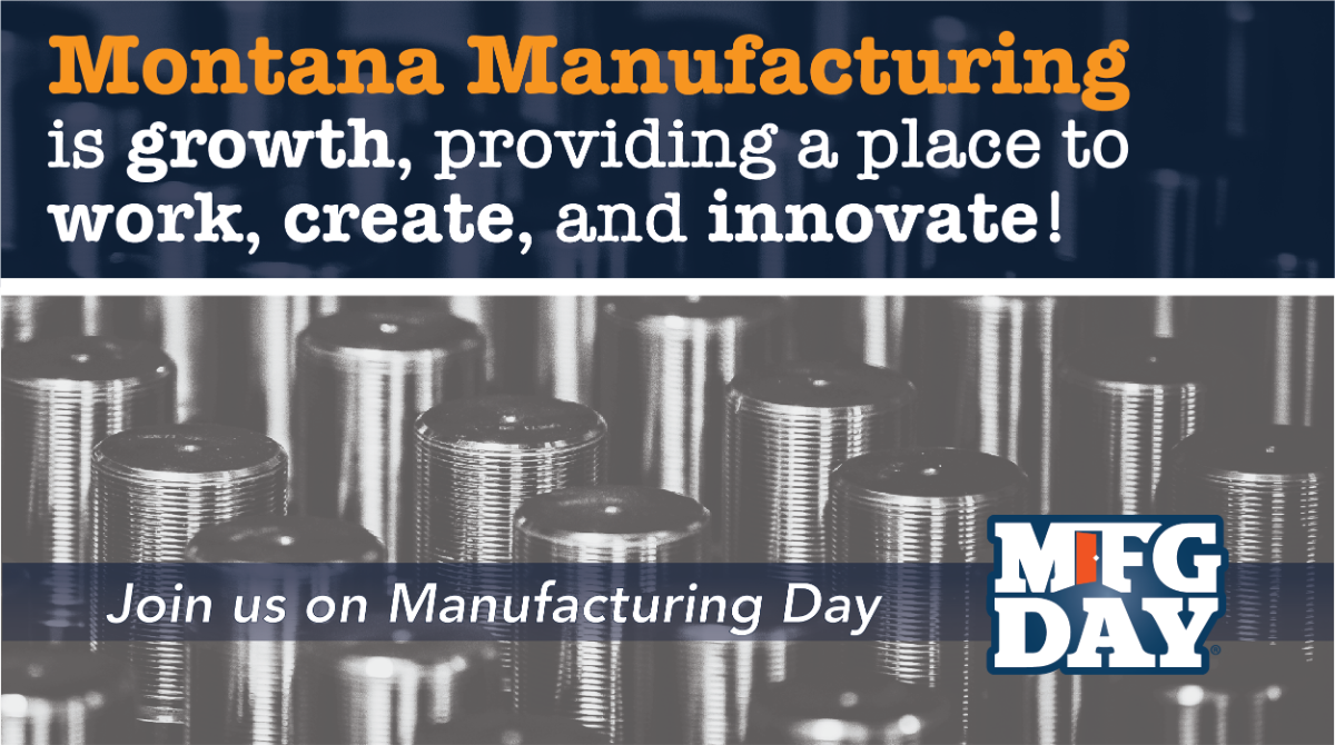 Message: Montana Manufacturing is growth, providing a place to work, create, and innovate! Join us on Manufacturing Day. Logo - MFG Day