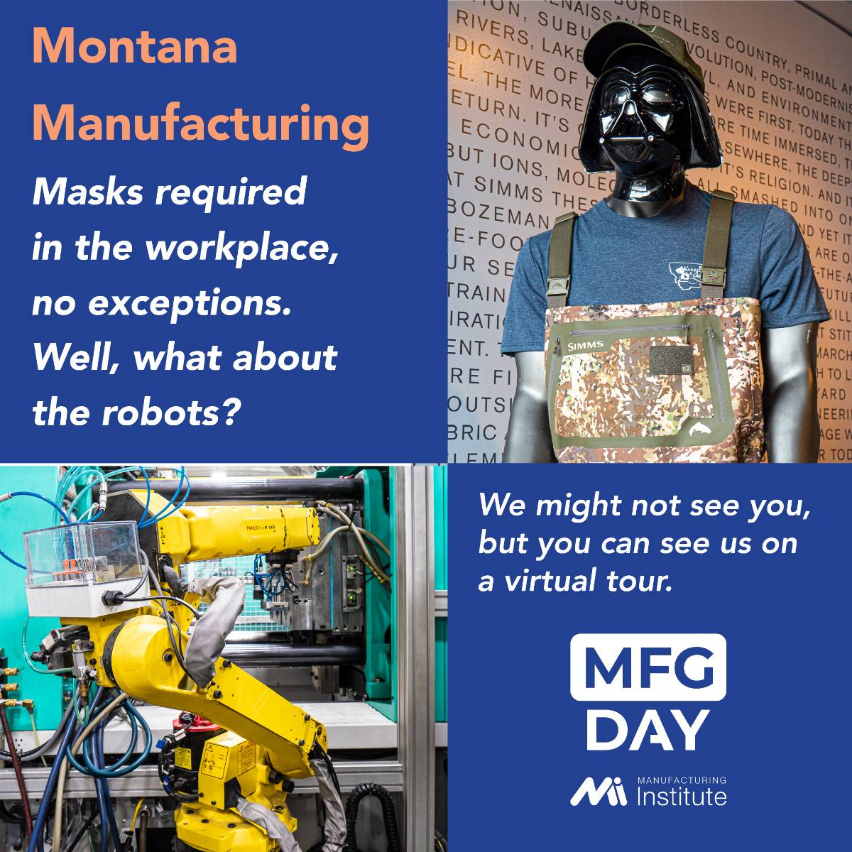 Montana Manufacturing will be open for tours Masks are required in the workplace. Well the robots get a pass :-)