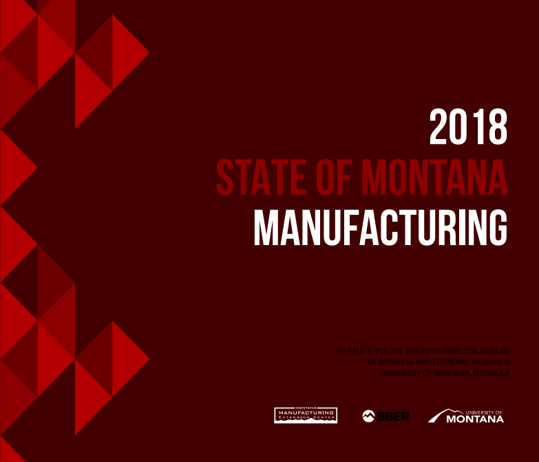 The 2018 State of Montana Manufacturing report, as prepared by Paul E. Polzin, Emeritus Director for the Bureau of Business and economic research under the University  of Montana in Missoula was a partnership with Montana Manufacturing extension center, BBER, and the University of Montana.
