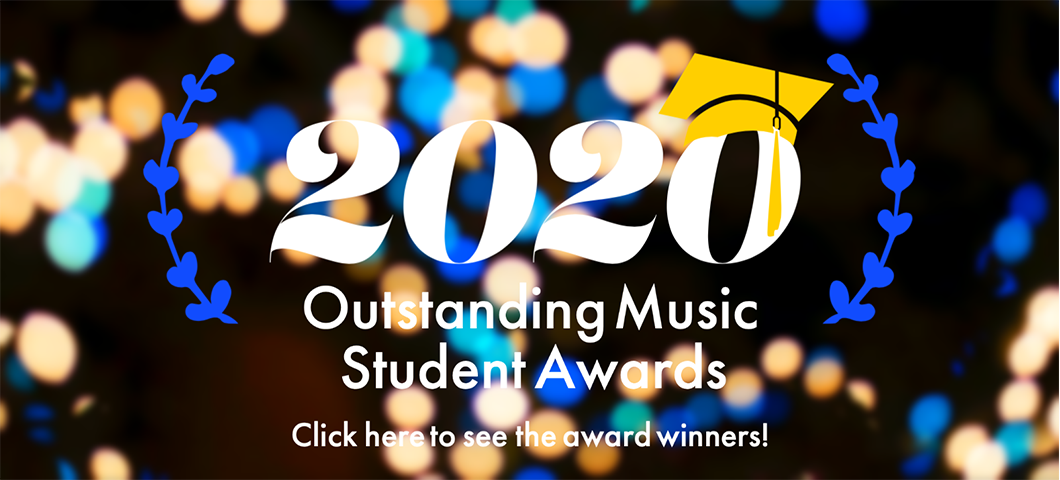 Click here to see the winners of the 2020 Outstanding Music Student Awards