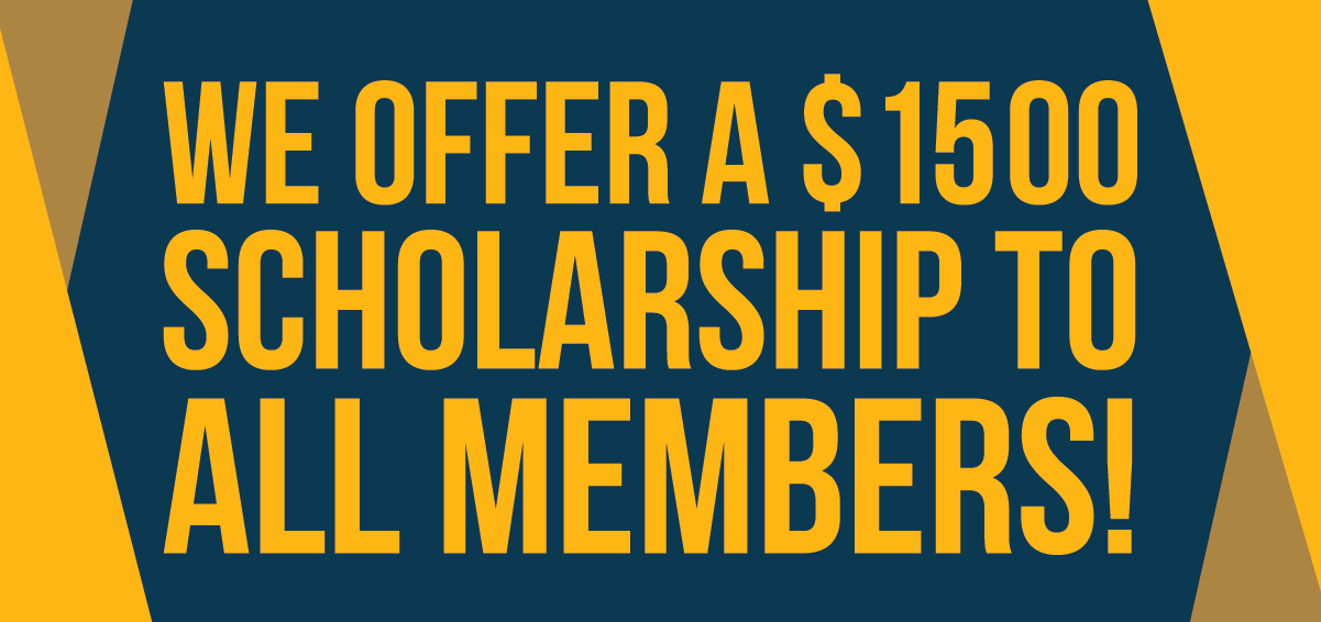 We offer a $$1500 Scholarship to All Members