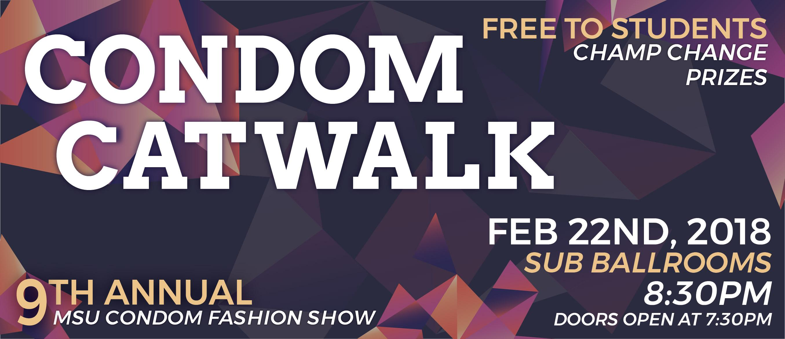 Join us for the 9th Annual Condom Catwalk is on February 22nd at 8:30PM in the SUB.