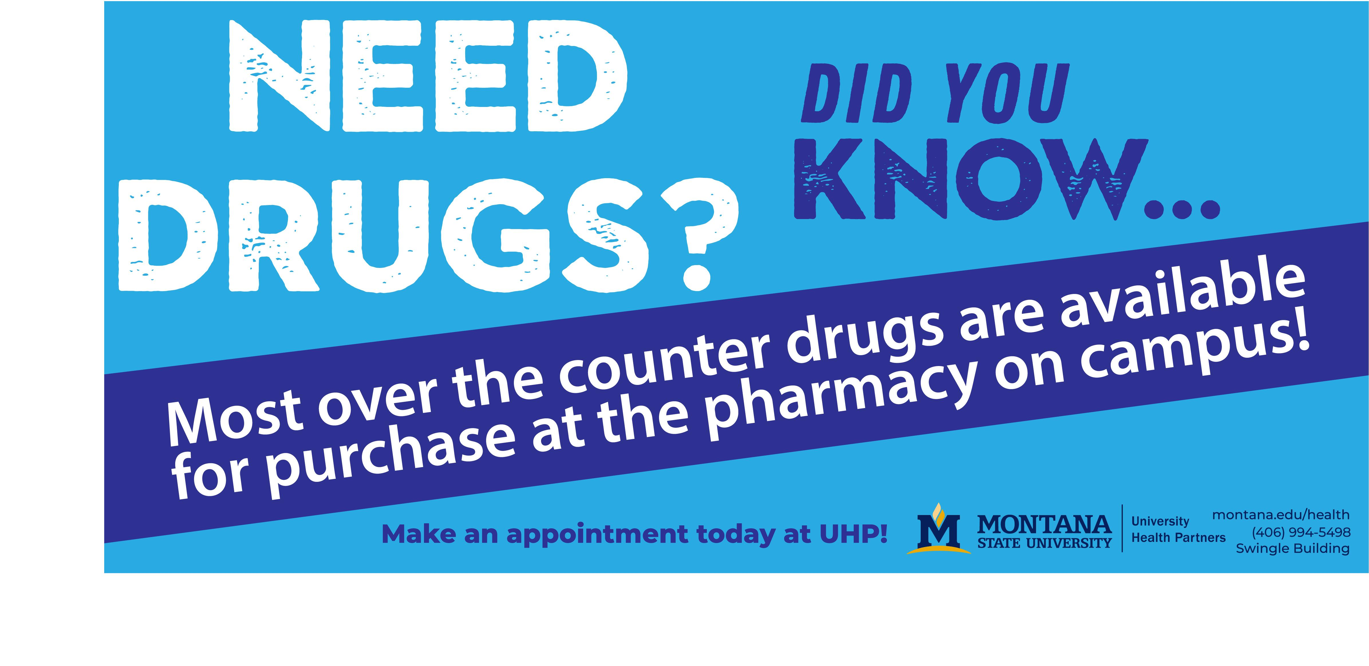 Did you know most over the counter drugs. are available for purchase at the pharmacy on campus?