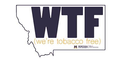 The 'We're tobacco free' image for the Office of Health Advancement at MSU. 'WTF' over the state of Montana.