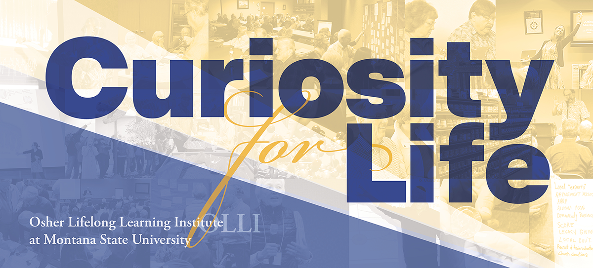 Curiosity for Life:  Osher Lifelong Learning Institute (OLLI) at Montana State University