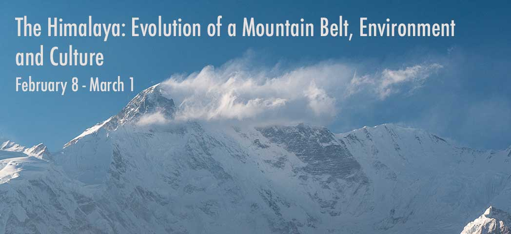 The Himalaya: Evolution of a Mountain Belt, Environment and Culture, February 8 - March 1