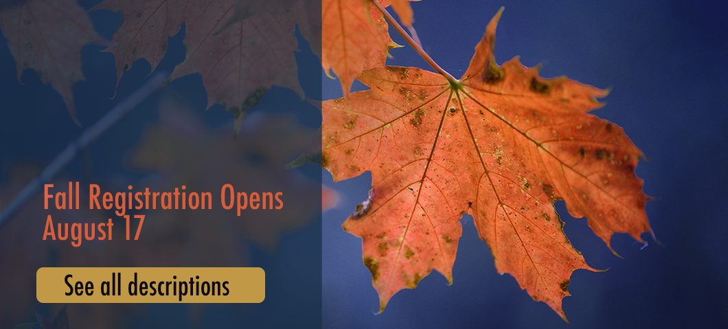 Fall Registration Opens August 17:  Click to See all Descriptions