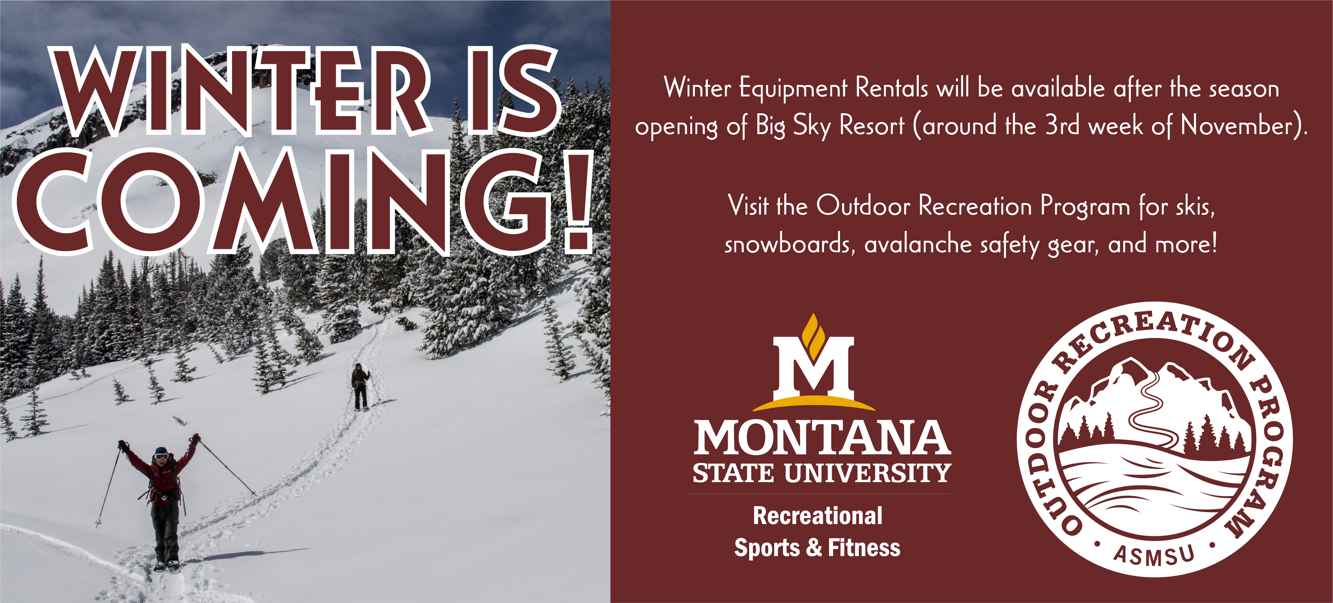 Winter equipment rentals will be available after the season opening of Big Sky Resort which is projected to be around November 28, 2019.