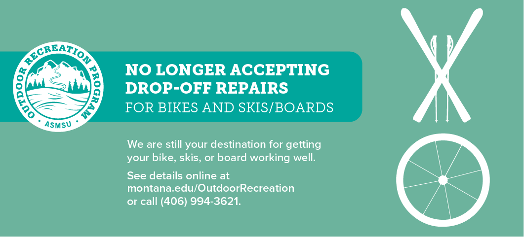 We are still your destination for getting your bike, skis, or board working well but will not accept any drop-off repairs.  Call us for more details. 406-994-3621