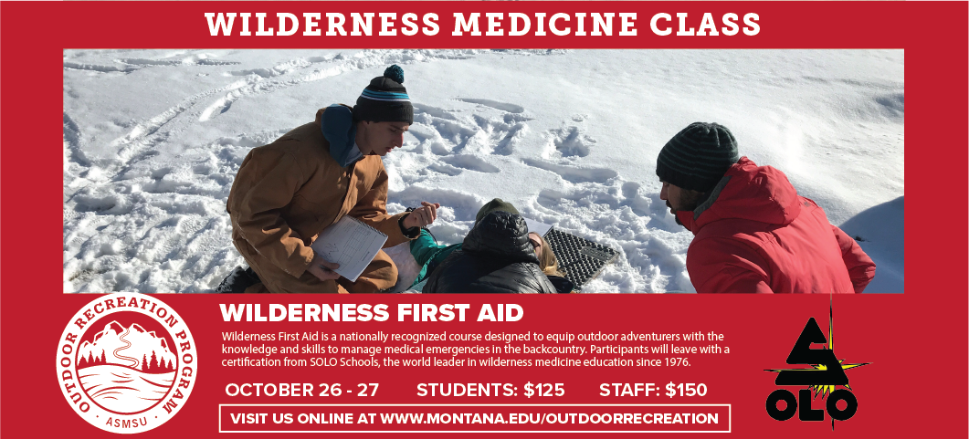 October 26-27, 2019, Wilderness First Aid is a nationally recognized course designed to equip outdoor adventurers with the knowledge and skills to manage medical emergencies in the backcountry.  Students $125.  Sign up online at www.montana.edu/outdoorrecreation