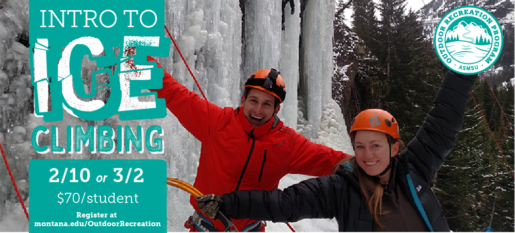 Feb. 10 or March 2, 2019 join us for a full-day workshop on Ice Climbing.  $70/students, transportation and equipment provided.  Register online at www.montana.edu/outdoorrecreation