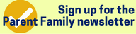 sign up for the parent family newsletter