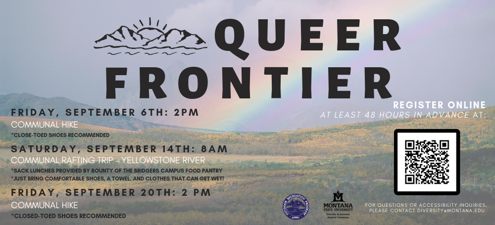 queer frontier Friday September 6th 2pm communal hike Saturday September 14th 8am communal rafting trip Yellowstone river. Friday September 20th 2pm communal hike. register online at least 48 hours in advance. by clicking this link. closed toed shoes recommended