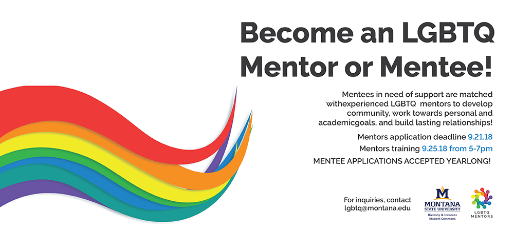 Become a LGBTQ Mentee. applications accepted year long. Email lgbtq@montana.edu for details.