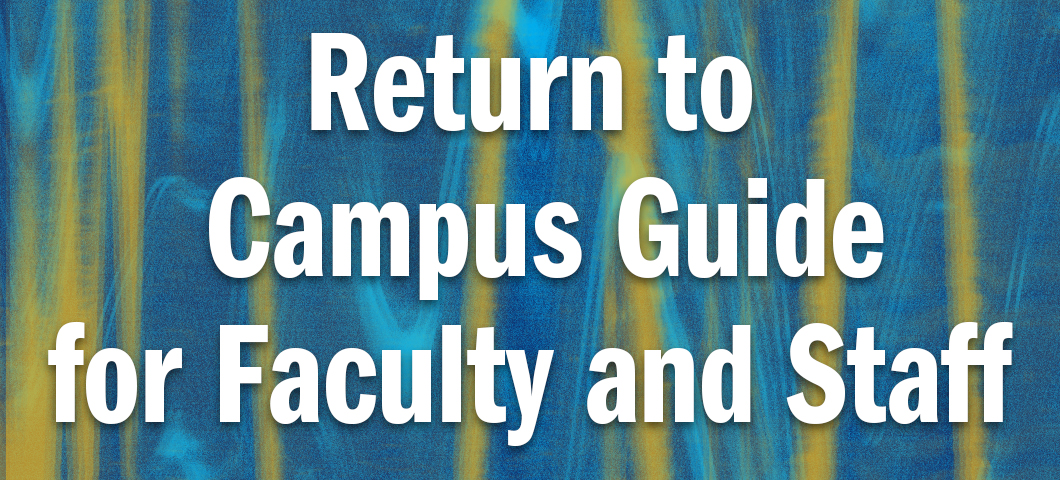 blue and yellow opaque background with Return to Campus guide For Faculty and Staff
