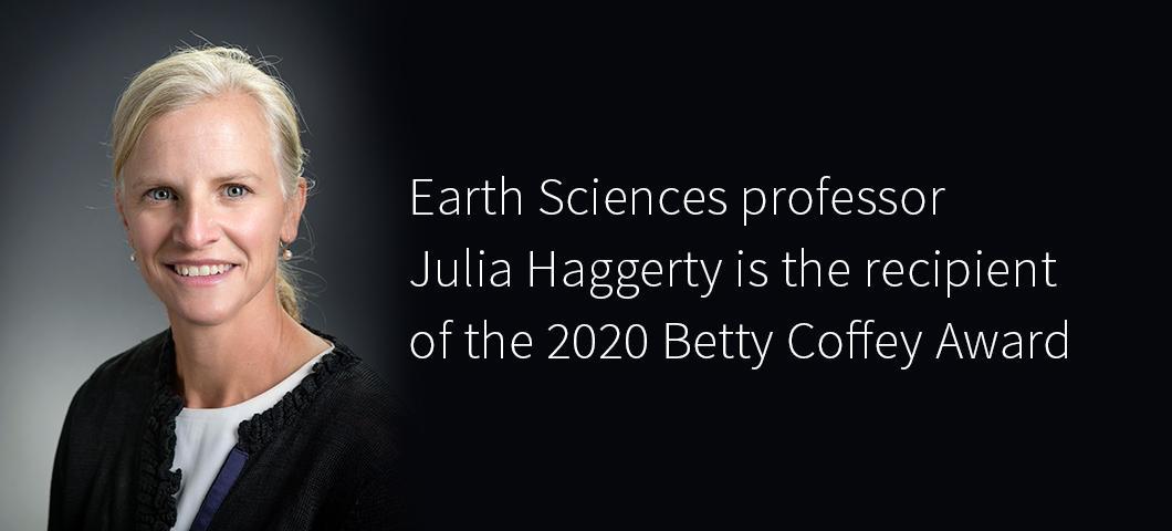 Julia Haggerty, associate professor of earth sciences, received the 2020 Betty Coffey Award