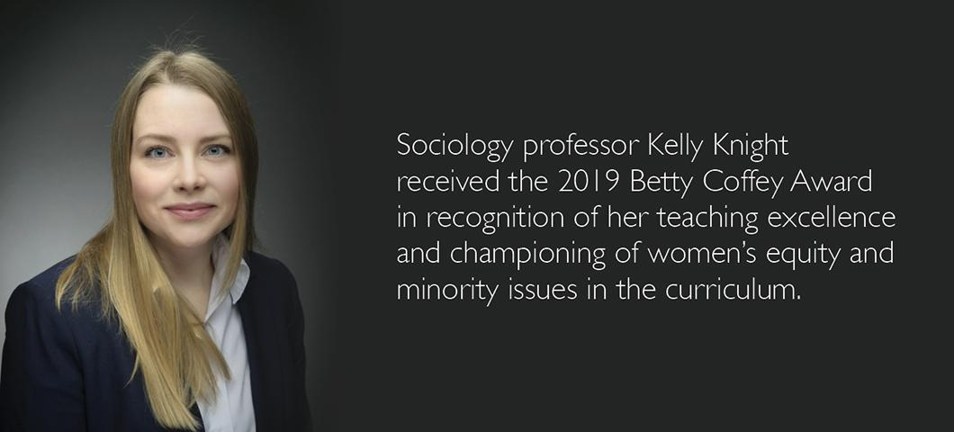 Kelly Knight, associate professor of sociology, received the 2019 Betty Coffey Award