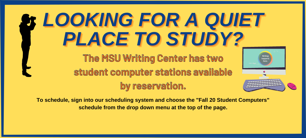 The Writing Center has two computer spaces that are available by reservation.