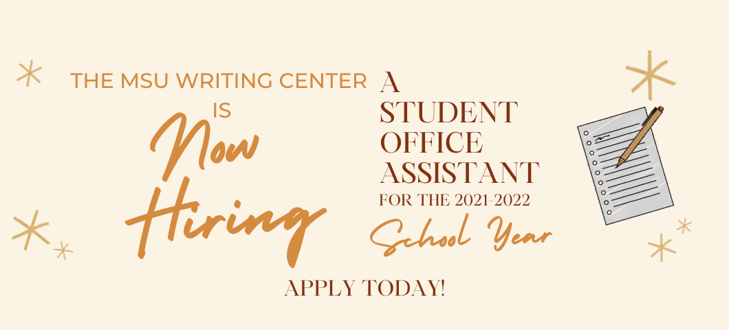 The MSU Writing Center is hiring  a student office assistant. Click here to learn more.