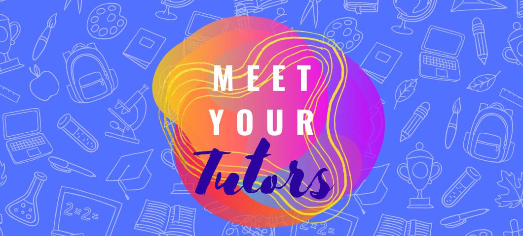 Meet your tutors!